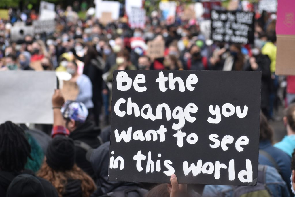 Be the change you want to see in this world.
